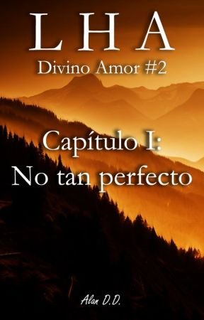 LHA - Capítulo I: No tan perfecto by AlanDD