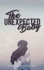 The Unexpected Baby (COMPLETE) #Wattys2017 by ravenadammanucduc