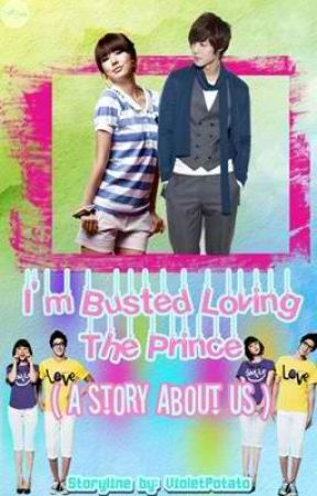 I'm Busted Loving the Prince (A Story About Us) by VioletPotato