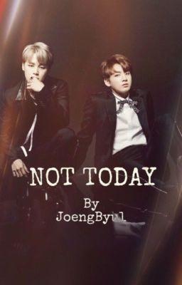 [LONGFIC/JUNGKOOK-JIMIN] NOT TODAY