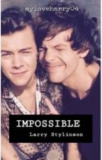 Impossible [Larry Stylinson omegaverse] by myloveharry04