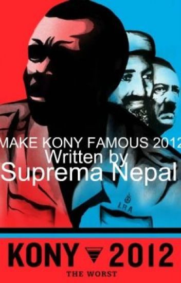 Please Read And Make Kony Famous. 2012