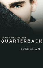 Don't Break Me Quarterback (BoyxBoy) by Joshieiam