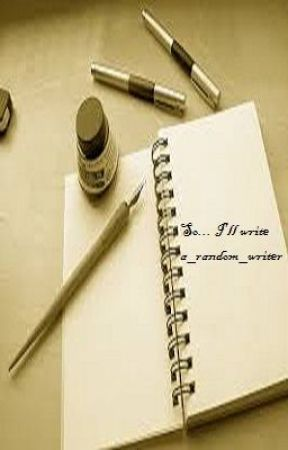 So... I'll write. by a_random_writer