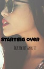 Starting over by OurRecklessYouth