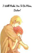 I Will Make You To Be Mine, Sister! by Emi_Yuko