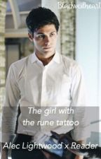 The girl with the rune tattoo 【Alec Lightwood x Reader】 by blackveilheart