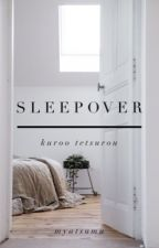 SLEEPOVER [Kuroo Tetsurou] [EDITING!] by dekujoons