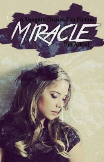Miracle (A Vampire Diaries Fan Fiction)