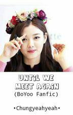 Until We Meet Again (BoYoo ff) by Chungyeahyeah