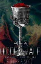 Her Hidden Half (War Songs of the Courts #1) by AuroraEScott