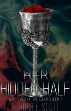Her Hidden Half (War Songs of the Courts #1) by AuroraEScott
