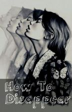 How To Disappear by psychological_