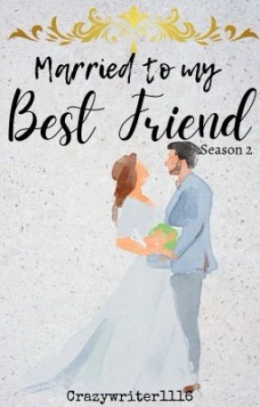 MARRIED TO MY BEST FRIEND S2 (BOOK 1) ✔️ by crazywriter1116