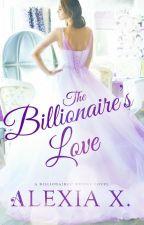 The Billionaire's Love (A Billionaires' Brides Novel) by AlexiaPraks