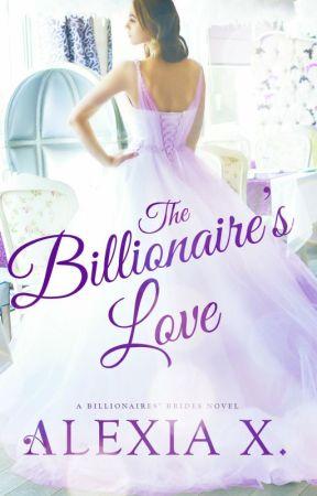 The Billionaire's Love (A Billionaires' Brides Novel) by AlexiaXChann