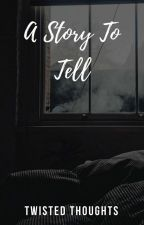A Story To Tell • On Going by twisted_thoughts_25