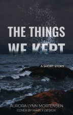 The Things We Kept by SheWhoLovesPineapple
