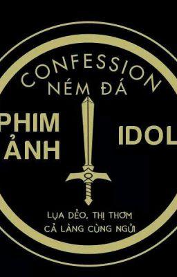 NÉM ĐÁ PHIM ẢNH & IDOL CONFESSION