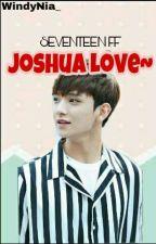 [SEVENTEEN FF]Joshua Love~ by WindyNiya_