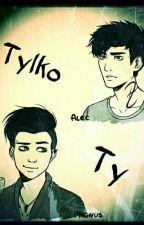 Tylko Ty // Malec by etalia200