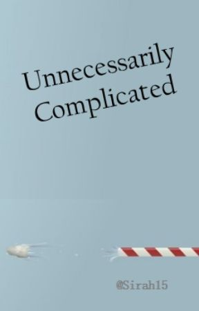 Unnecessarily Complicated by Sirah15