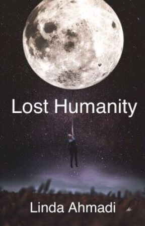 Lost Humanity ✔️ by lindaahmadi