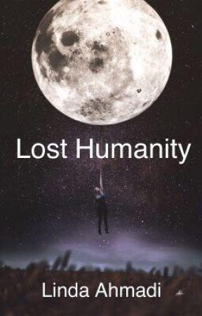 Lost Humanity ✔️ by lindaahmadi