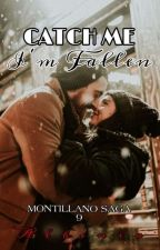 CATCH ME I'M FALLEN [THE MONTILLANO SAGA BOOK9] by albenia26