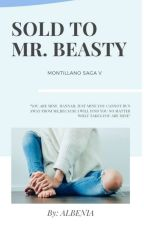 SOLD TO MR.BEASTLY [THE MONTILLANO SAGA BOOK5] by albenia26