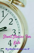 Short Stories For Kids by MateoEchavez8
