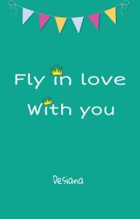 Fly in love with you by DesianaSanty