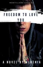 Freedom To Love You [THE MONTILLANO SAGA BOOK7] by albenia26