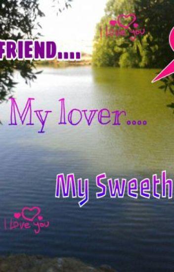 My bestfriend.......My Lover.....My sweetheart