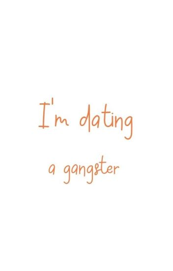 I'm dating a gangster. A real gangster!