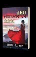 Aku Perempuan Hina (slow update) by mum_linz