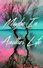 Maybe In Another Life (An Invite Only Roleplay) by -_Daredevil_-