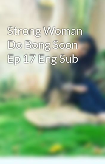 Strong Woman Do Bong Soon Ep 17 Eng Sub