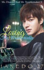 Loving Mr. Troublemaker by Ianedo_27