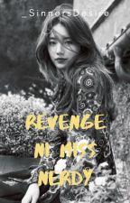 Revenge ni Miss Nerdy by -Kallistrate