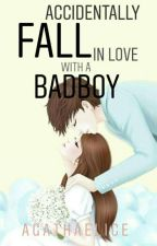 Accidentally Inlove with a Badboy  by AgathaElice