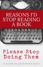 Reasons I'd Stop Reading a Book  by HappynessAlive