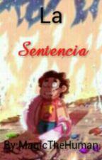 La Sentencia  [~Terminada~] by -IAmAquamarine-