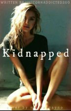 kidnapped  by unicornaddicted200