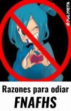 ►Razones para odiar FNAFHS◄ by Yuliana_Banana