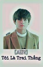 [ AllV ] Tôi là trai thẳng by KookV_Minyeon