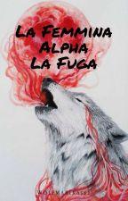La Femmina Alpha- La Fuga by WolfMarika562