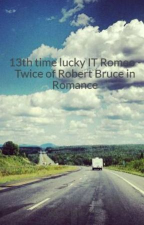 13th time lucky IT Romeo - Twice of Robert Bruce in Romance by giri_nair74