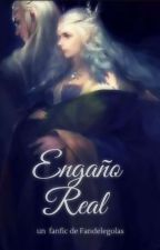 Engaño Real [Thranduil Fanfic] by Fandelegolas