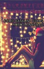 Cómo Catalina Claus robó la Navidad by IMeanThemAll